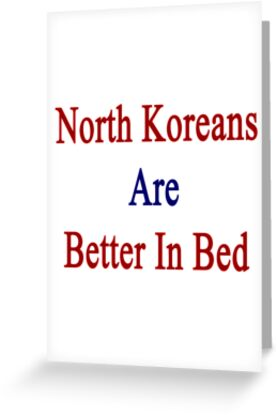 North Koreans Are Better In Bed by supernova23