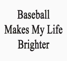 Baseball Makes My Life Brighter by supernova23