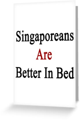 Singaporeans Are Better In Bed by supernova23