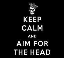 Keep Calm and Aim For The Head by Vilreen