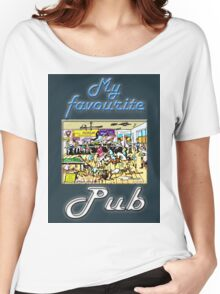MY FAVOURITE PUB Women's Relaxed Fit T-Shirt