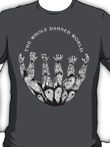 the whole damned world T-Shirt