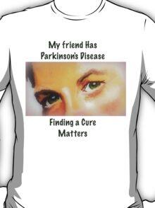 My Friend Has Parkinson's Disease- Finding a Cure Matters T-Shirt