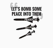 Let's Bomb Some Peace Into Them Unisex T-Shirt