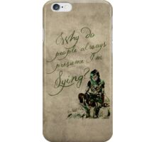 Why do people always presume I'm lying? iPhone Case/Skin