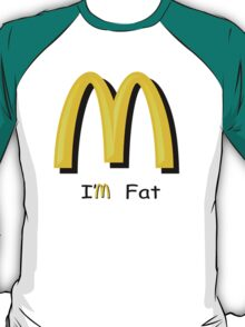 McDonalds (I'm Fat) T-Shirt