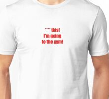 **** this! I'm going to the gym! Unisex T-Shirt