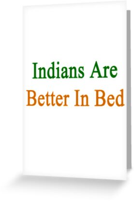 Indians Are Better In Bed by supernova23