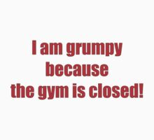 I am grumpy because the gym is closed! by darrensurrey