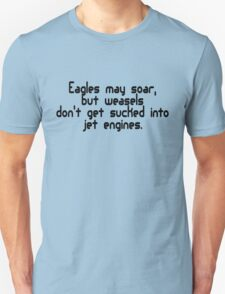 Eagles may soar, but weasels don't get sucked into jet engines Unisex T-Shirt