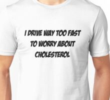 I drive way too fast to worry about cholesterol Unisex T-Shirt