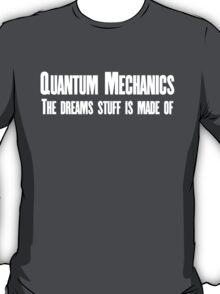 Quantum Mechanics The dreams stuff is made of. T-Shirt