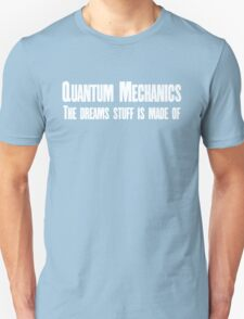 Quantum Mechanics The dreams stuff is made of. Unisex T-Shirt