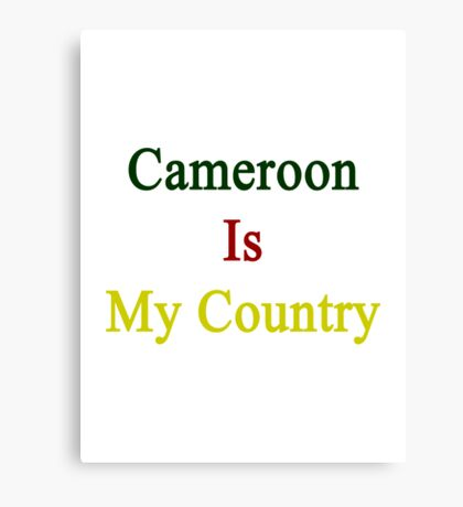 Cameroon Is My Country Canvas Print
