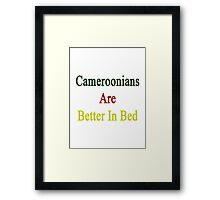 Cameroonians Are Better In Bed Framed Print