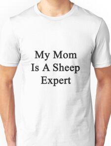 My Mom Is A Sheep Expert Unisex T-Shirt