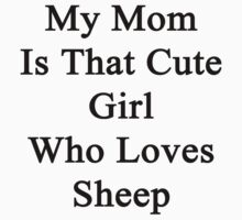My Mom Is That Cute Girl Who Loves Sheep by supernova23