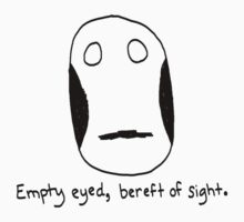 Empty Eyed, Bereft of Sight. Kids Tee