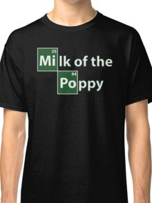 Game of Thrones Breaking Bad Milk of the Poppy Classic T-Shirt