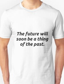 The Future will soon be Past T-Shirt