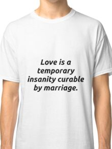 Temporary Insanity Classic T-Shirt