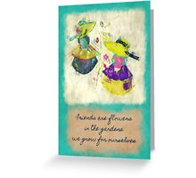 Friends Are Flowers Greeting Card