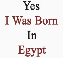 Yes I Was Born In Egypt by supernova23