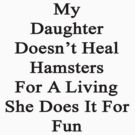 My Daughter Doesn't Heal Hamsters For A Living She Does It For Fun by supernova23