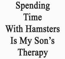 Spending Time With Hamsters Is My Son's Therapy  by supernova23