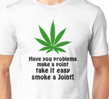 Have You Problems Make A Point Take It Easy Smoke A Joint! Unisex T-Shirt