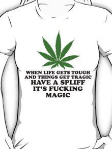 Have A Spliff It's Fucking Magic! T-Shirt