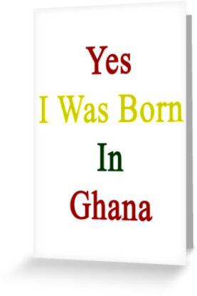 Yes I Was Born In Ghana by supernova23