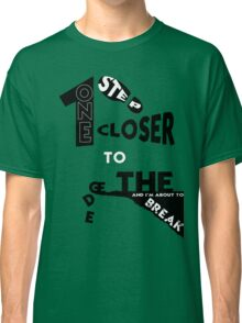 One step closer to the edge.  Classic T-Shirt