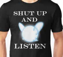 SHUT UP AND LISTEN Unisex T-Shirt