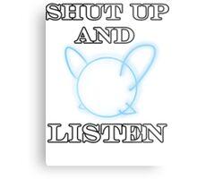 SHUT UP AND LISTEN Metal Print