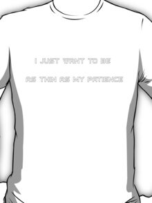 I just want to be as thin as my patience T-Shirt
