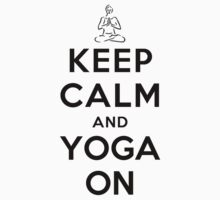 Keep Calm and Yoga On (Alternative white) by Yiannis  Telemachou