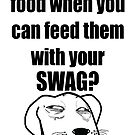 Funny Dog SWAG &quot;Why buy dog food when you can feed them with your SWAG?&quot; by Slitter