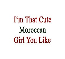 I'm That Cute Moroccan Girl You Like Photographic Print