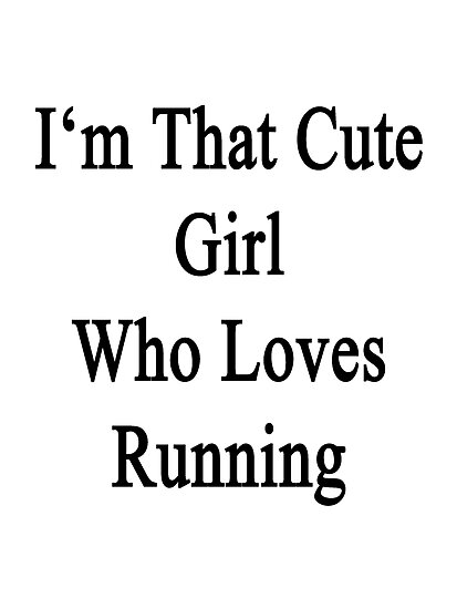 I'm That Cute Girl Who Loves Running by supernova23