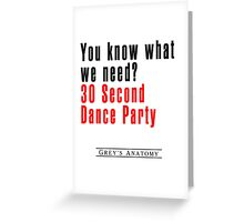 30 Seconds Dance Party Greeting Card