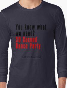 30 Seconds Dance Party Long Sleeve T-Shirt
