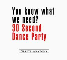 30 Seconds Dance Party Unisex T-Shirt
