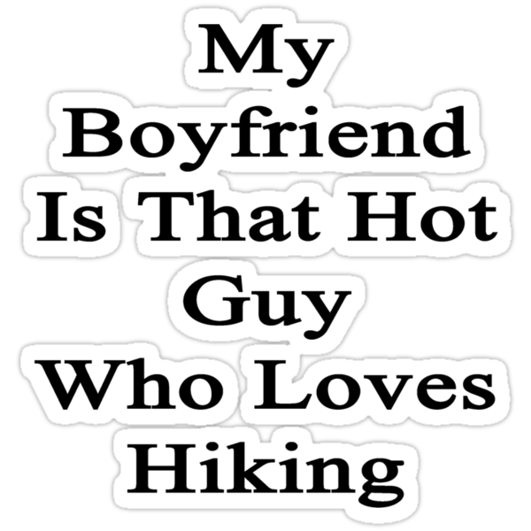 My Boyfriend Is That Hot Guy Who Loves Hiking by supernova23