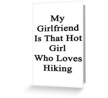My Girlfriend Is That Hot Girl Who Loves Hiking Greeting Card