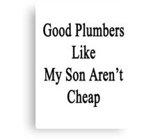 God Plumbers Like My Son Aren't Cheap Canvas Print