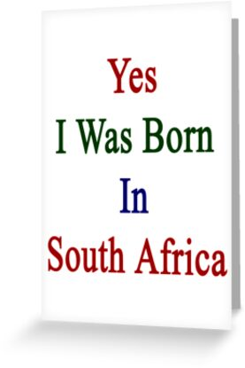 Yes I Was Born In South Africa by supernova23