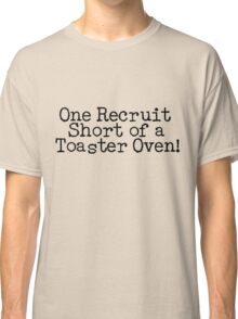 One Recruit Short of a Toaster Oven Classic T-Shirt
