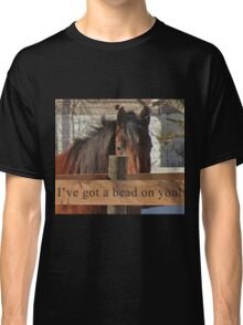 I've got a bead on you. Classic T-Shirt