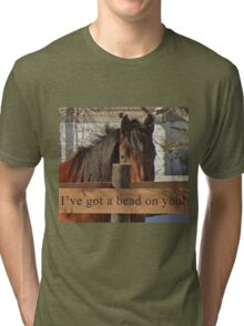 I've got a bead on you. Tri-blend T-Shirt